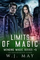Limits of Magic - Mending Magic Series, #5 ebook by W.J. May