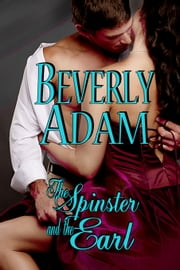 The Spinster and The Earl (Book 1 Gentlemen of Honor) ebook by Beverly Adam