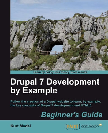 Drupal 7 Development by Example Beginners Guide ebook by Kurt Madel
