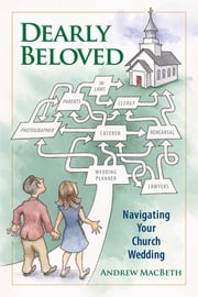 Dearly Beloved - Navigating Your Church Wedding ebook by Andrew MacBeth