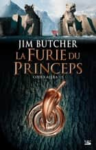 La Furie du Princeps - Codex Aléra, T5 ebook by Jim Butcher, Louise Malagoli