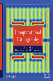 Computational Lithography ebook by Xu Ma,Gonzalo R. Arce