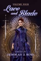 Lace and Blade 4 ebook by Deborah J. Ross
