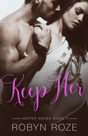 Keep Her - Keeper Series, #2 ebook by Robyn Roze