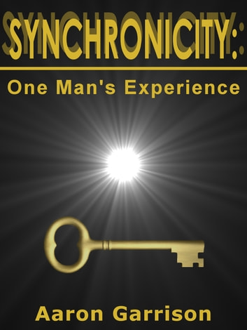 Synchronicity: One Man's Experience ebook by Aaron Garrison