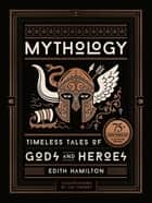 Mythology - Timeless Tales of Gods and Heroes, 75th Anniversary Illustrated Edition ebook by Edith Hamilton, Jim Tierney