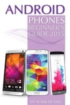 Android Phones: Beginner's Guide 2015 ebook by Mark Beams
