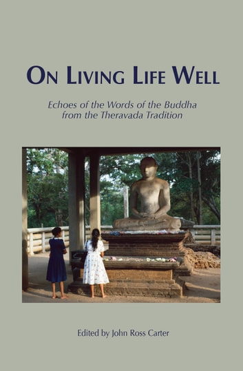 On Living Life Well - Echoes of the Words of the Buddha from the Theravada Tradition ebook by