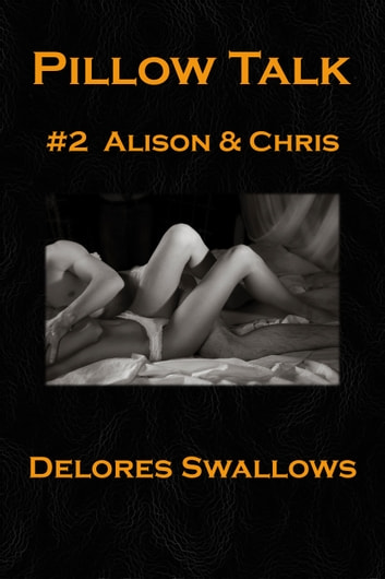 Pillow Talk #2 Alison & Chris ebook by Delores Swallows