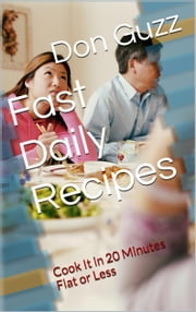 Fast Daily Recipes - Cook It In 20 Minutes Flat or Less ebook by Don Guzz
