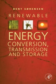 Renewable Energy Conversion, Transmission, and Storage ebook by Sørensen, Bent