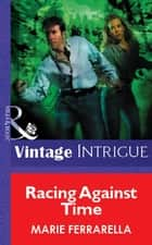 Racing Against Time (Mills & Boon Vintage Intrigue) ebook by Marie Ferrarella