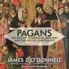 Pagans - The End of Traditional Religion and the Rise of Christianity audiobook by James J. O'Donnell