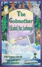 The Godmother ebook by Elizabeth Ann Scarborough, TBD