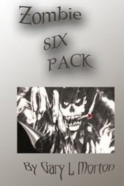Zombie Six Pack ebook by Gary L Morton