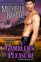 A Gambler's Pleasure ebook by Michelle Beattie