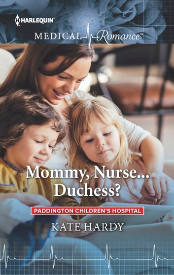 Mommy, Nurse...Duchess? 電子書 by Kate Hardy