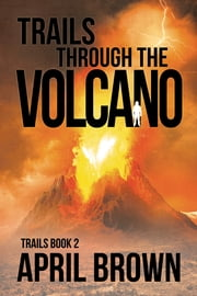 Trails 2: Trails Through the Volcano ebook by April Brown
