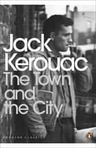 The Town and the City eBook by Jack Kerouac, Douglas Brinkley
