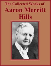 The Collected Works of Aaron Merritt Hills - Twelve Books in One ebook by Aaron Merritt Hills