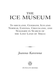 The Ice Museum - In Search of the Lost Land of Thule ebook by Joanna Kavenna