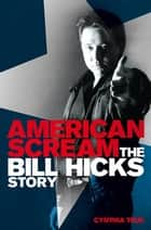 American Scream - The Bill Hicks Story ebook by Cynthia True