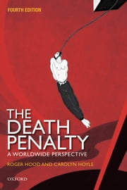 The Death Penalty - A Worldwide Perspective ebook by Roger Hood CBE QC (Hon) DCL FBA,Carolyn Hoyle