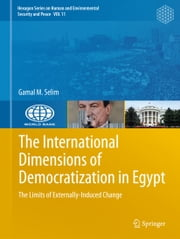 The International Dimensions of Democratization in Egypt - The Limits of Externally-Induced Change ebook by Gamal M. Selim