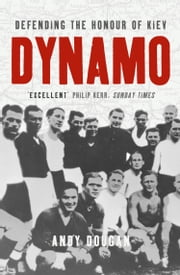 Dynamo: Defending the Honour of Kiev (Text Only) ebook by Andy Dougan