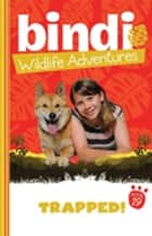 Bindi Wildlife Adventures 19: Trapped! ebook by Bindi Irwin,Jess Black