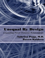 Unequal By Design: Counseling Power Dynamic Relationships ebook by Raven Kaldera,Sabrina Popp, M.D.