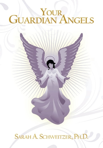 Your Guardian Angels ebook by Sarah A. Schweitzer Ph.D.