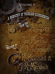 Tales from the Archives: Volume 4 ebook by Tee Morris, J R Blackwell, Piper J Drake,...