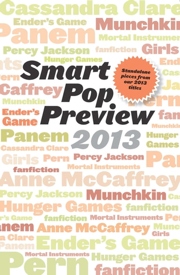 Smart Pop Preview 2013 - Standalone Essays and Exclusive Extras on the Hunger Games, Ender's Game, Percy Jackson, the Mortal Instruments, Munchkin, the Dragonriders of Pern, and More ebook by David Brin,Kami Garcia,Neal Shusterman,J & P Voelkel,Orson Scott Card,Michael Whelan