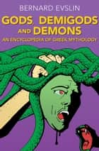 Gods, Demigods and Demons: An Encyclopedia of Greek Mythology ebook by Bernard Evslin
