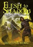 Flesh to Shadow ebook by William King