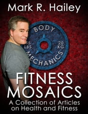 Fitness Mosaics: A Collection of Articles on Health and Fitness ebook by Mark Hailey