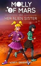 Molly of Mars and her Alien Sister ebook by Wyatt Davenport