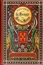 Le Phare du bout du monde ebook by Jules Verne