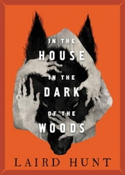 In the House in the Dark of the Woods ebook by Laird Hunt