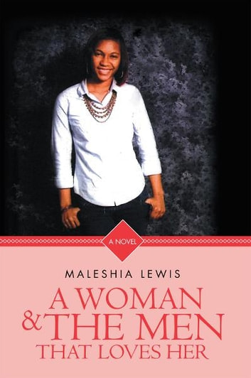 A Woman and The Men That Loves Her ebook by Maleshia Lewis