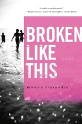 Broken Like This - A Novel ebook by Monica Trasandes