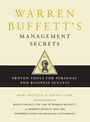 Warren Buffett's Management Secrets - Proven Tools for Personal and Business Success ebook by Mary Buffett,David Clark
