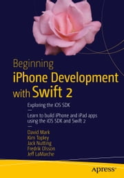 Beginning iPhone Development with Swift 2 - Exploring the iOS SDK ebook by David Mark,Kim Topley,Jack Nutting,Fredrik Olsson,JEFF LAMARCHE