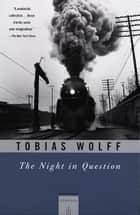 The Night In Question ebook by Tobias Wolff
