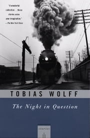 The Night In Question - Stories ebook by Tobias Wolff