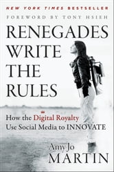 Renegades Write the Rules - How the Digital Royalty Use Social Media to Innovate ebook by Amy Jo Martin