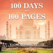 100 Days - 100 Pages ebook by Raghubir Lal Anand