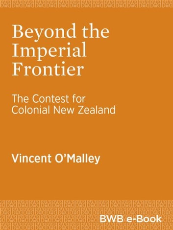 Beyond the Imperial Frontier - The Contest for Colonial New Zealand ebook by Vincent O'Malley
