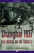 Shanghai 1937 ebook by Peter Harmsen